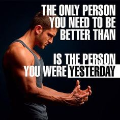 The only person you need to be better than is the person you were yesterday #Motivational #Inspirational