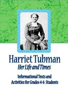 Harriet Tubman: Her Life and Times - Informational Texts and Activities. Four informational texts about the life of abolitionist and activist Harriet Tubman. Each text has two pages of comprehension, opinion, writing, and vocabulary questions.