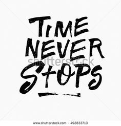Time never stops quote. Ink hand lettering. Modern brush calligraphy. Handwritten phrase. Inspiration graphic design typography element. Cute simple vector sign.