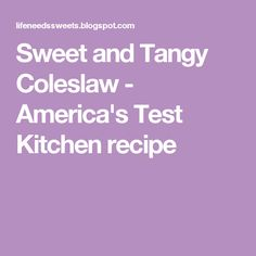 Sweet and Tangy Coleslaw - America's Test Kitchen recipe