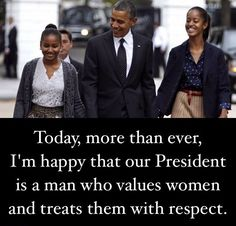 Our President respects women. That should be a baseline requirement for anyone who aspires to the job.