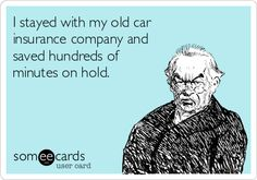 I stayed with my old car insurance company and saved hundreds of minutes on hold.