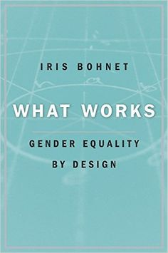 Amazon.com: What Works: Gender Equality by Design by Iris Bohnet