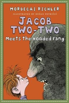 Jacob Two-Two Meets the Hooded Fang by Mordecai Richler, illustrated by Dusan Petricic -- Poor Jacob Two-Two. Not only must he say everything twice just to be heard over his four brothers and sisters, but he finds himself the prisoner of the dreaded Hooded Fang. What had he done to deserve such a punishment? The worst crime of all – insulting a grown-up! Although he's small, Jacob is not helpless, especially when The Infamous Two come to his aid.