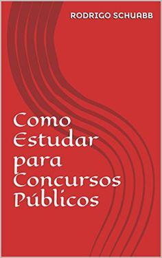 Como Estudar para Concursos Públicos (Portuguese Edition) - http://apostilasdacris.com.br/como-estudar-para-concursos-publicos-portuguese-edition-2/
