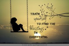 Train yourself to find the blessing in everything.  #blessing #everything #find #happiness #positive #quotes #train #yourself  ©2016 The Gecko Said – Beautiful Quotes