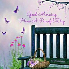 Good Morning! Have a Peaceful Day