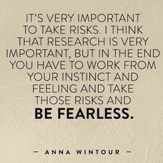 Follow now on Instagram @ashleesarajones Perfectly said! #wellsaid #annawintour #wisewords #wordstoliveby #befearless #quotes #sayings #highfashion #fashion #style #love #true #perfectlysaid #favorite #true