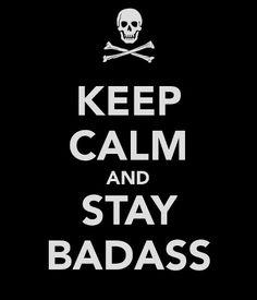 Keep Calm and stay badass