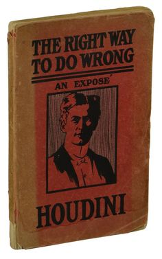 The Right Way to Do Wrong ~ by HARRY HOUDINI ~ First Edition ~ 1st Printing 1906