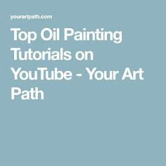 Top Oil Painting Tutorials on YouTube - Your Art Path