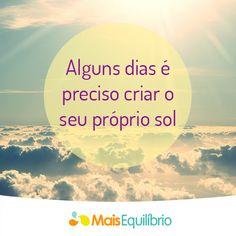 Mais frases motivadoras em: http://maisequilibrio.com.br/bem-estar/