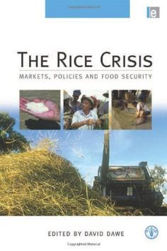 """The Rice Crisis: """"Markets, Policies and Food Security"""" by David Dawe. $105.00. 392 pages. Publisher: Routledge (September 22, 2010). Publication: September 22, 2010"""