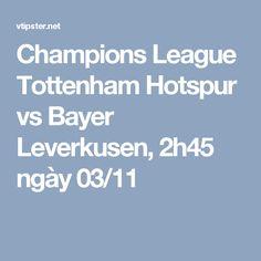 Champions League Tottenham Hotspur vs Bayer Leverkusen, 2h45 ngày 03/11