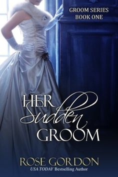 Her Sudden Groom (Groom Series, BOOK 1) by Rose Gordon, http://www.amazon.com/dp/B005KDNZJK/ref=cm_sw_r_pi_dp_oaJqsb0CAVPZ2