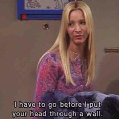 Phoebe Friends tv show Funny quotes
