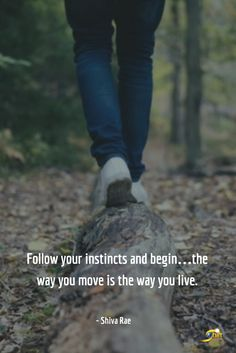 """""""Follow your instincts and begin...the way you move is the way you live."""" -Shiva Rae  http://theshiftnetwork.com/?utm_source=pinterest&utm_medium=social&utm_campaign=quote-board"""