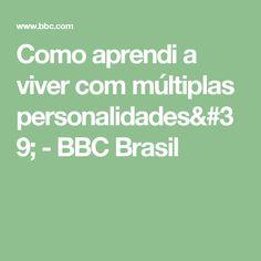 Como aprendi a viver com múltiplas personalidades' - BBC Brasil