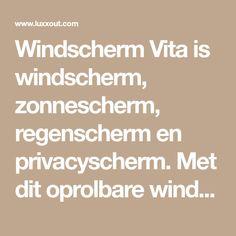 Windscherm Vita is windscherm, zonnescherm, regenscherm en privacyscherm. Met dit oprolbare windscherm geniet u eindeloos van terras, veranda of zwembad Screens, Privacy Screens, Balcony, Canvases, Window Screens