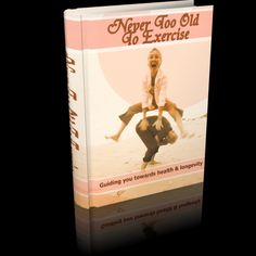 Never Too Old To Exercise This Book Is One Of The Most Valuable Resources In The World When It Comes To Guiding You Towards Health & Longevity!