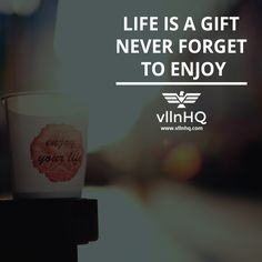 Life is a gift never forget to enjoy. #enjoylife #forget #lifestyle #vllnhq