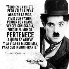 """""""Todo es un chiste, pero vale la pena abrazar la vida, vivir con pasión, perder con clase, vencer con osadía, porque el mundo pertenece a quien se atreve y la vida es mucho más para ser insignificante"""" Charles Chaplin #frases #citas #frasedeldía"""