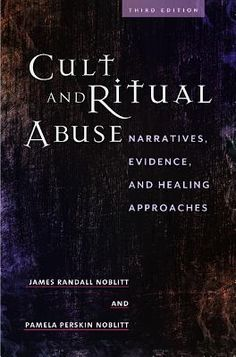 Cult and Ritual Abuse: Narratives, Evidence, and Healing Approaches