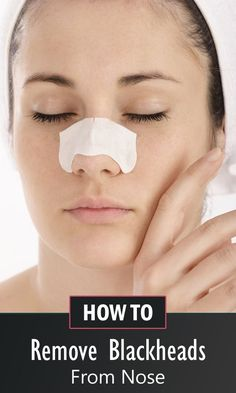 The best ways to remove blackheads from nose permanently.