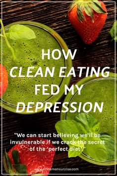 We can start believing we'll be invulnerable if we crack the secret of the 'perfect diet'. Depression got me in a downward spiral, and clean eating fed my depression. Every 'bad' meal was a stick to beat myself with, and food became a thing I could worry