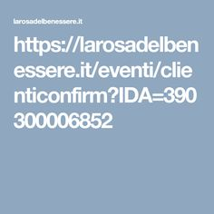 https://larosadelbenessere.it/eventi/clienticonfirm?IDA=390300006852