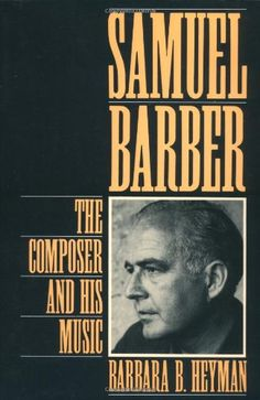 Samuel Barber: The Composer and His Music by Barbara B. Heyman http://www.amazon.com/dp/0195090586/ref=cm_sw_r_pi_dp_6VY6wb15QFYQ4