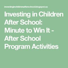 Investing in Children After School: Minute to Win It - After School Program Activities