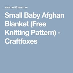 Small Baby Afghan Blanket (Free Knitting Pattern) - Craftfoxes