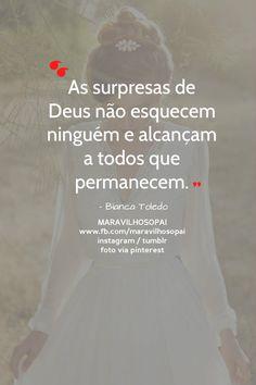 """""""As surpresas de Deus não esquecem ninguém e alcançam a todos que permanecem."""" - Bianca Toledo Nosso Instagram https://instagram.com/maravilhosopai/ Nosso Tumblr → http://maravilhosopai.tumblr.com/ ← #maravilhosopai #fé #faith"""
