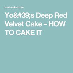 Yo's Deep Red Velvet Cake – HOW TO CAKE IT