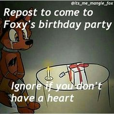 Repost if you want to go to foxys birthday party . Ignore if you don't have a hart and that means your hart is a black hole . Abby reed has a hart and Danny Kira Alex