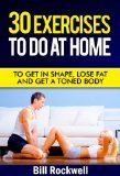 nice Exercise: 30 Exercises To Do At Home. Exercises To Get in Shape, To Tone, Lose Fat and Get a Toned Body. Home Workouts for Improved Health (Bodyweight … with Exercises to Lose Fat and Get Healthy)
