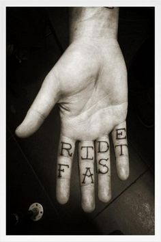 "Maybe on the knuckles. ""Ride Hard"" or something"