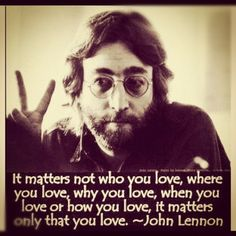 words of wisdom .. It only matters that you Love ..