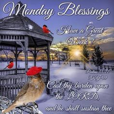 "MONDAY BLESSINGS: Psalm 55:22 (1611 KJV !!!!) "" Cast thy burden upon the Lord, and he shall sustain thee: he shall never suffer the righteous to be moved.""    HAVE A GREAT WEEK !!!!"