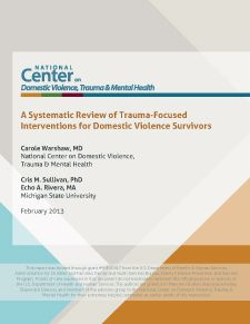 Review of Trauma-Specific Treatment in the Context of Domestic Violence < a formal literature review of evidence-based trauma treatments for survivors of domestic violence [an analysis of nine trauma-based treatments specifically designed or modified for survivors of DV, along w/caveats & recommendations for research & practice going forward]