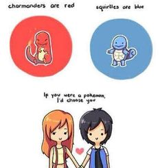 """Charmenders are red / Squirtles are blue / If you were a pokemon, I'd choose you."" should this be in my love board? nah its more pokemon. Pokemon Memes, All Pokemon, Cute Pokemon, Pokemon Ships, Pokemon Stuff, Pokemon Pick Up Lines, I Choose You Pokemon, Pokemon Fusion, Manga Anime"