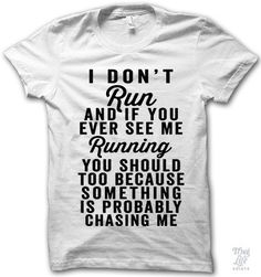 i don't run, and if you ever see me running you should too because something is probably chasing me!