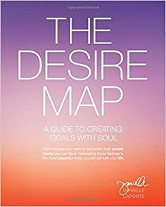 The Desire Map: A Guide to Creating Goals with Soul: Danielle LaPorte: 9781622032518: Amazon.com: Books