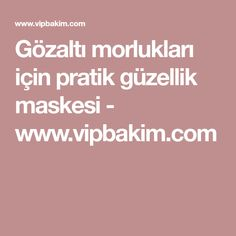 Gözaltı morlukları için pratik güzellik maskesi - www.vipbakim.com