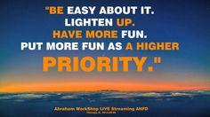 """""""Toma con calma al respecto. Iluminate. Diviértete más. Pon más diversión como una alta prioridad."""""""