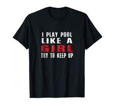 I Play Pool Like a Girl Try To Keep Up Billiards shirts