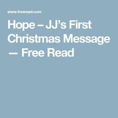 Hope – JJ's First Christmas Message — Free Read Christmas Messages, Free Reading, First Christmas, Author, Books, Livros, Libros, Writers, Livres