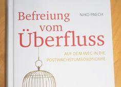 Befreiung vom Überfluss - Auf dem Weg in die Postwachstumsökonomie. Heute stelle ich euch einen richtigen Klassiker vor: Niko Paech...