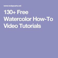 130+ Free Watercolor How-To Video Tutorials #watercolorarts